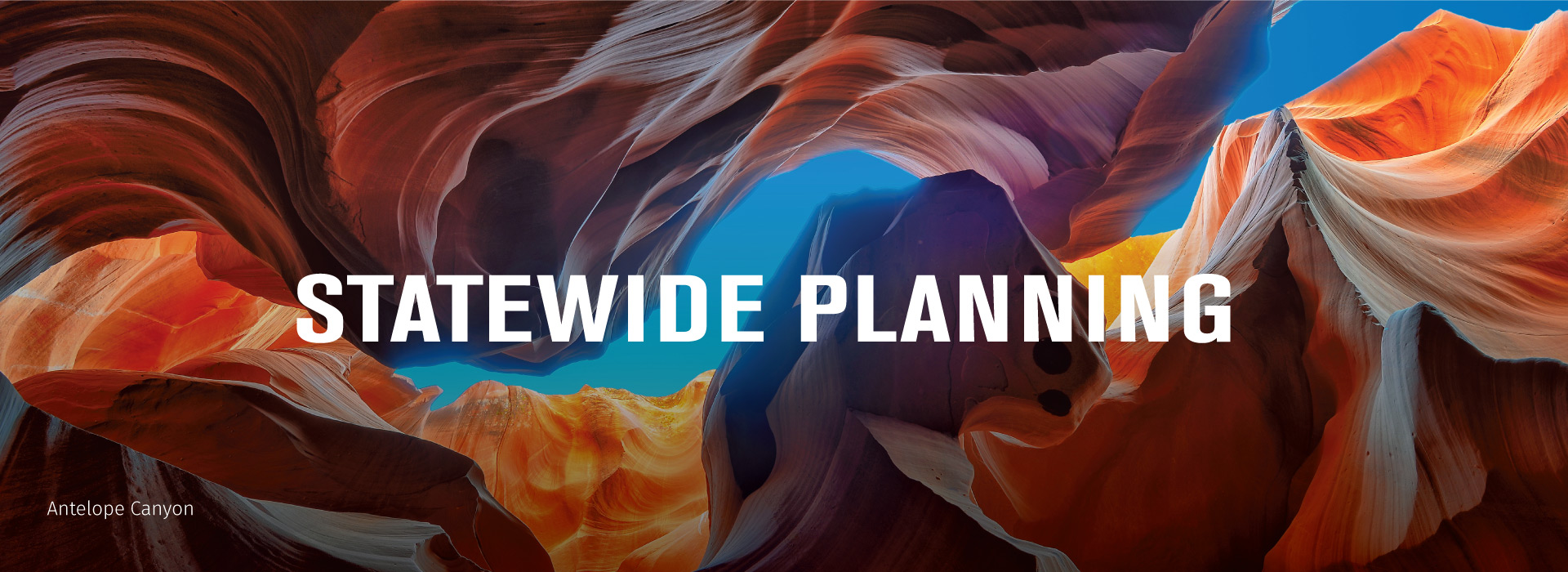 """Antelope Canyon photo, from the inside looking up. Text centered that reads, """"Statewide planning"""""""